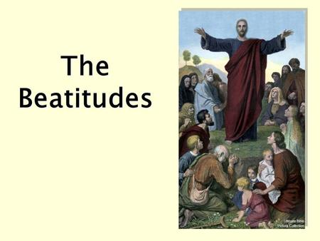 The Beatitudes. 1. Blessed are the poor in spirit, for theirs is the kingdom of heaven. 2. Blessed are those who mourn, for they will be comforted. 3.
