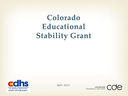 Colorado Educational Stability Grant April 2013. David T. Menefee, Ph.D. Associate Director for Quality and Performance Improvement Division of Child.