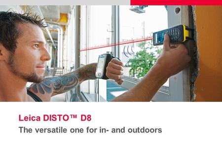 Leica DISTO™ D8 The versatile one for in- and outdoors.