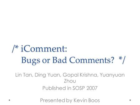 /* iComment: Bugs or Bad Comments? */