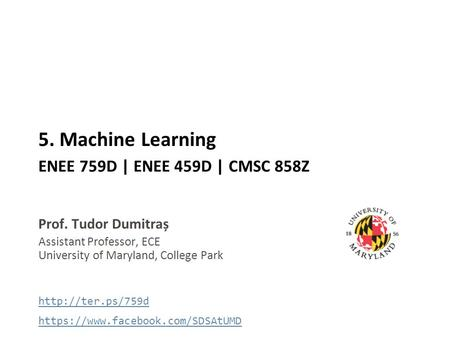 5. Machine Learning ENEE 759D | ENEE 459D | CMSC 858Z