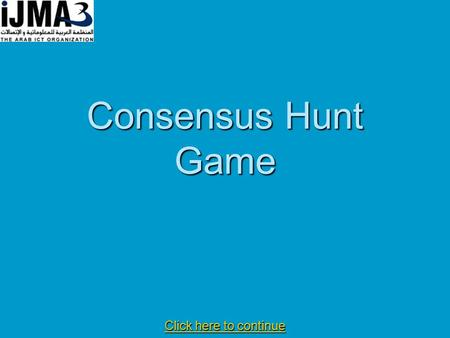 Consensus Hunt Game Click here to continue Click here to continue.