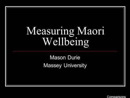 Measuring Maori Wellbeing Mason Durie Massey University Comparisons.