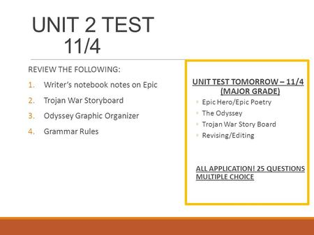 UNIT 2 TEST 11/4 REVIEW THE FOLLOWING: 1.Writer's notebook notes on Epic 2.Trojan War Storyboard 3.Odyssey Graphic Organizer 4.Grammar Rules UNIT TEST.