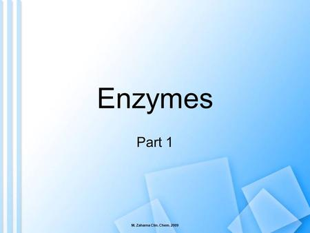 Enzymes Part 1 M. Zaharna Clin. Chem. 2009.