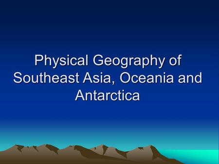 Physical Geography of Southeast Asia, Oceania and Antarctica.