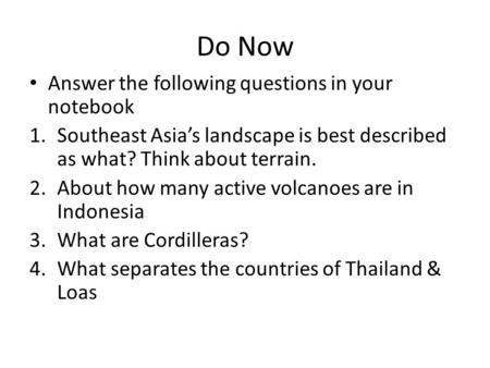 Do Now Answer the following questions in your notebook 1.Southeast Asia's landscape is best described as what? Think about terrain. 2.About how many active.