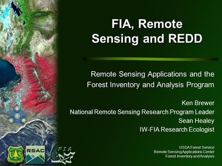USDA Forest Service Remote Sensing Applications Center Forest Inventory and Analysis FIA, Remote Sensing and REDD Remote Sensing Applications and the Forest.