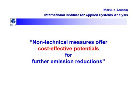 """Non-technical measures offer cost-effective potentials for further emission reductions"" Markus Amann International Institute for Applied Systems Analysis."