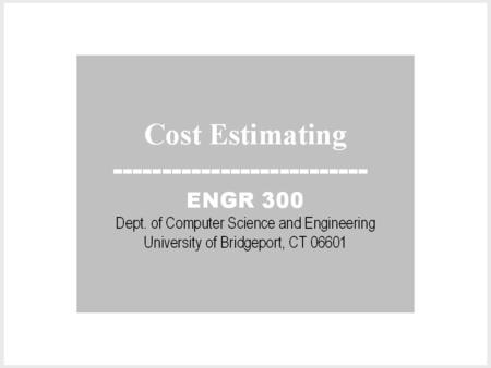 Cost Estimating EGR 386. Estimating Up till this point in our economics lesson –assumed known future cash flows, but… An important aspect of engineering.