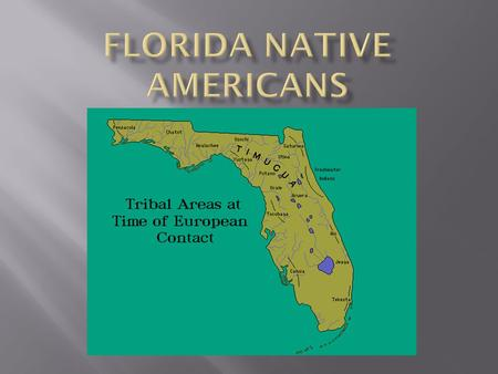  You are about to begin an exciting project utilizing both electronic and print resources to learn more about the Native Americans of Florida. You will.