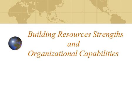 Building Resources Strengths and Organizational Capabilities.