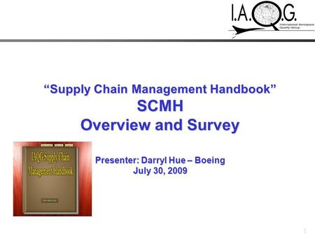 """Supply Chain Management Handbook"" SCMH Overview and Survey Presenter: Darryl Hue – Boeing July 30, 2009."