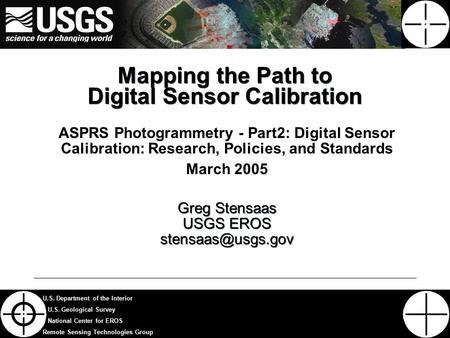 1 U.S. Department of the Interior U.S. Geological Survey National Center for EROS Remote Sensing Technologies Group Mapping the Path to Digital Sensor.