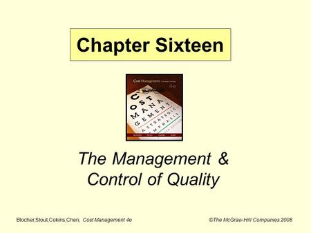 Blocher,Stout,Cokins,Chen, Cost Management 4e ©The McGraw-Hill Companies 2008 The Management & Control of Quality Chapter Sixteen.