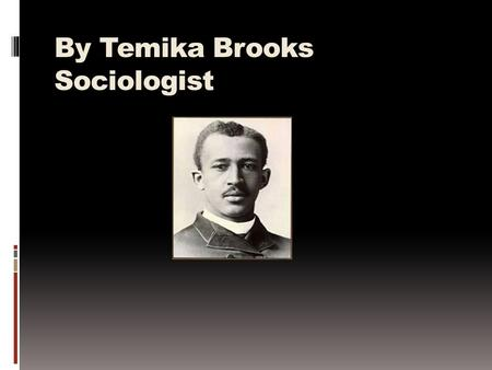 By Temika Brooks Sociologist. What do a sociologist do  Attend meetings to share feelings of insecurity and stores of initially a mystifying experiences.
