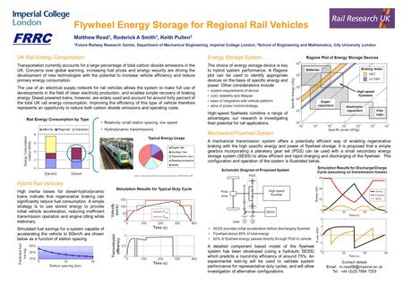 Flywheel Energy Storage for Regional Rail Vehicles Matthew Read 1, Roderick A Smith 1, Keith Pullen 2 1 Future Railway Research Centre, Department of Mechanical.