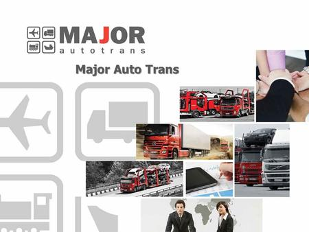 Major Auto Trans. Major Auto Group Established in 1998 More than 7000 employees 70 showrooms in Moscow 6 showrooms in St.Petersburg 35 auto brands 8 moto.