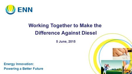 1 Energy Innovation: Powering a Better Future Working Together to Make the Difference Against Diesel 5 June, 2015.