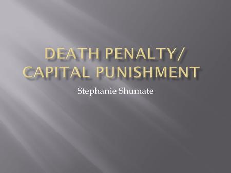 Stephanie Shumate. 1. Reflection Page Before Assignment 2. Article 1: The Death Penalty and Public Information on its use 3. Article 2: Science and the.