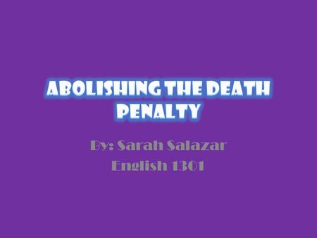 "By: Sarah Salazar English 1301 Death Penalty In history, ""civilians"" would get a thrilled feeling while watching another human being hanging by a noose,"
