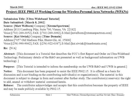 Doc.: IEEE 802.15-02/133r0 Submission March 2002 Matt Welborn (XtremeSpectrum) and Kai Siwiak (Time Domain) Slide 1 Project: IEEE P802.15 Working Group.