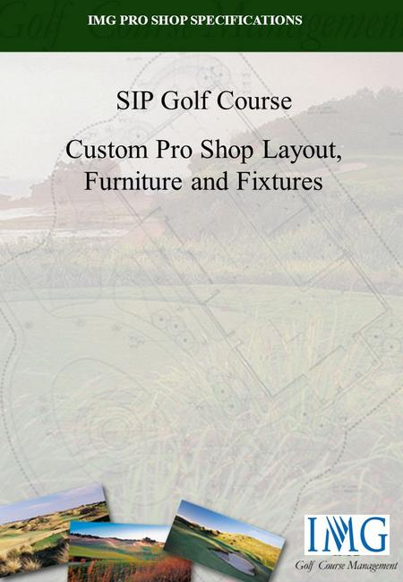 IMG PRO SHOP SPECIFICATIONS SIP Golf Course Custom Pro Shop Layout, Furniture and Fixtures.