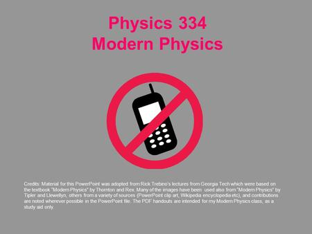 Physics 334 Modern Physics Credits: Material for this PowerPoint was adopted from Rick Trebino's lectures from Georgia Tech which were based on the textbook.