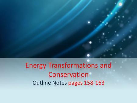 1. Energy Transformations Most forms of energy can be transformed into other forms. Energy transformation: a change from one form of energy to another.