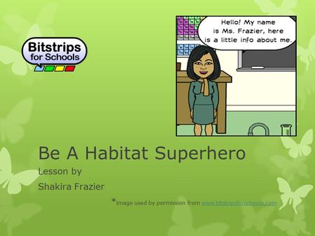Be A Habitat Superhero Lesson by Shakira Frazier * image used by permission from www.bitstripsforschools.comwww.bitstripsforschools.com.