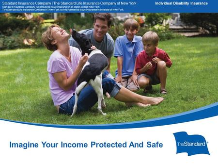 16434PPTPLAT (Rev 8/14) SI/SNY Imagine Your Income Protected And Safe Standard Insurance Company | The Standard Life Insurance Company of New York Individual.