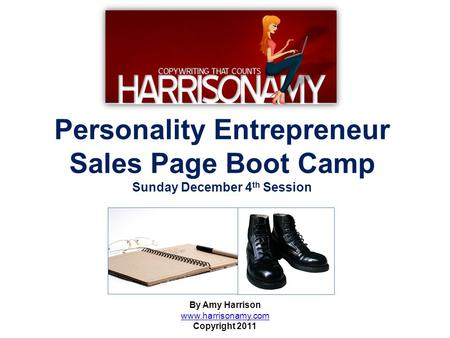 Personality Entrepreneur Sales Page Boot Camp Sunday December 4 th Session By Amy Harrison www.harrisonamy.com Copyright 2011.