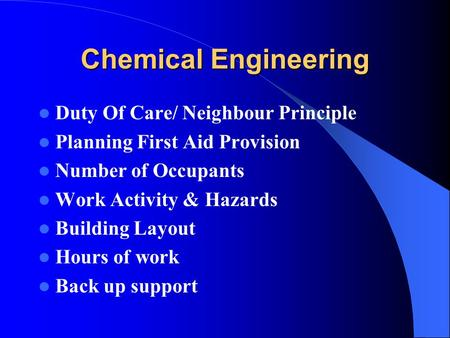 Chemical Engineering Duty Of Care/ Neighbour Principle Planning First Aid Provision Number of Occupants Work Activity & Hazards Building Layout Hours of.