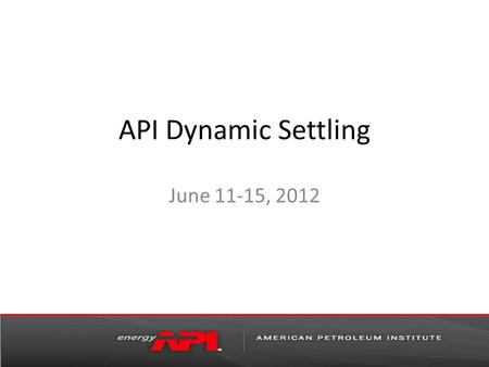API Dynamic Settling June 11-15, 2012. Project Goals Design four systems for cooperative testing. System 1 Pass API Sedimentation Test Fail Dynamic Modified.