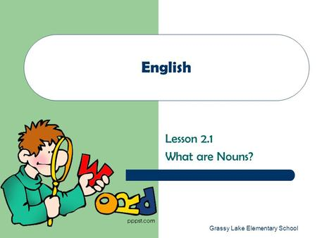 Grassy Lake Elementary School English Lesson 2.1 What are Nouns?