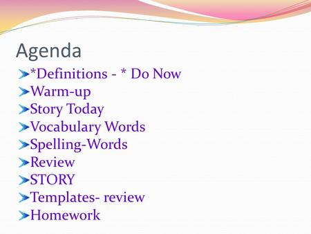Agenda *Definitions - * Do Now Warm-up Story Today Vocabulary Words Spelling-Words Review STORY Templates- review Homework.