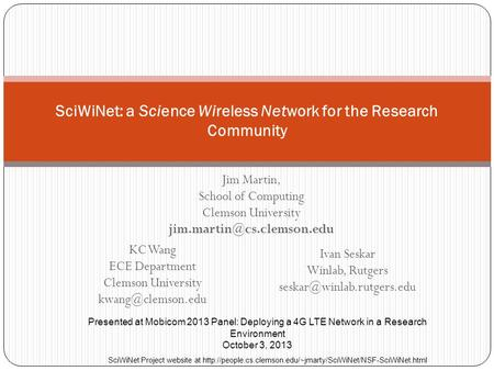 SciWiNet: a Science Wireless Network for the Research Community KC Wang ECE Department Clemson University Presented at Mobicom 2013 Panel: