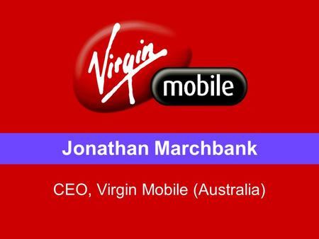 Jonathan Marchbank CEO, Virgin Mobile (Australia).