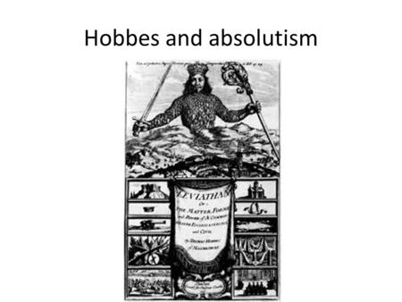 "Hobbes and absolutism. THE SUN KING – ""L'etat c'est moi."" – Survived the Fronde – Suppressed the Jansenists – spent lots of $$"
