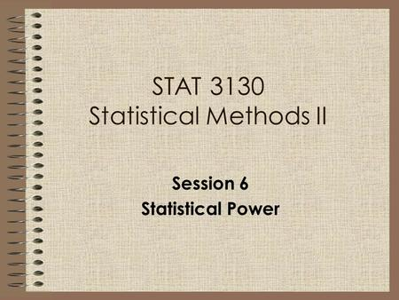 STAT 3130 Statistical Methods II Session 6 Statistical Power.