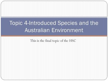 This is the final topic of the HSC Topic 4-Introduced Species and the Australian Environment.