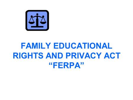 "FAMILY EDUCATIONAL RIGHTS AND PRIVACY ACT ""FERPA""."