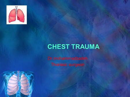 CHEST TRAUMA Dr.mohammadzadeh Thorasic surgeon. Incidence Trauma kills 150,000 Americans every year. It is the most common cause of death in the population.