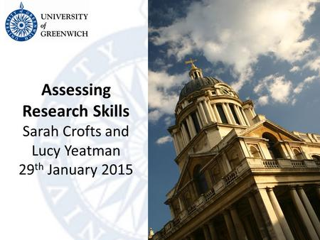 Assessing Research Skills Sarah Crofts and Lucy Yeatman 29 th January 2015.