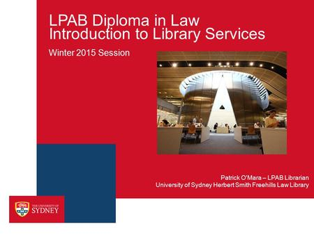 LPAB Diploma in Law Introduction to Library Services Winter 2015 Session University of Sydney Herbert Smith Freehills Law Library Patrick O'Mara – LPAB.
