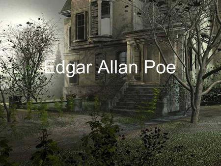 Edgar Allan Poe. Born Jan. 19, 1809 Died Oct. 7, 1849 Married Virginia Clemm (his 13-year- old cousin) in 1835. (Ewwwwww!) Recognized as the father of.