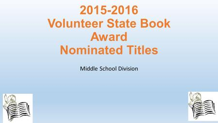 2015-2016 Volunteer State Book Award Nominated Titles Middle School Division.