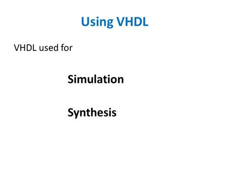 Using VHDL VHDL used for Simulation Synthesis. Example: Electronic Lock.