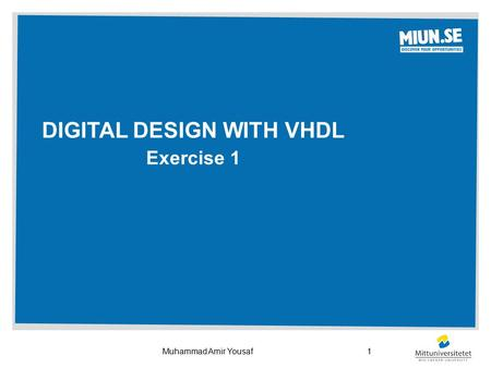 DIGITAL DESIGN WITH VHDL Exercise 1 1Muhammad Amir Yousaf.