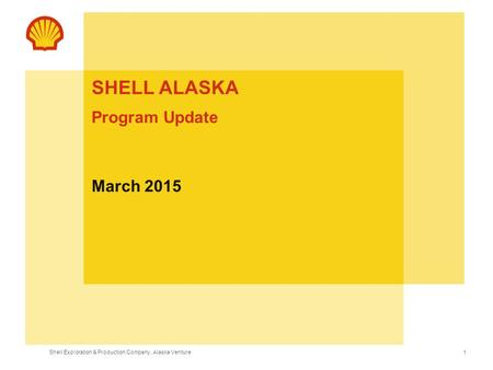 Shell Exploration & Production Company, Alaska Venture 1 SHELL ALASKA March 2015 Program Update.